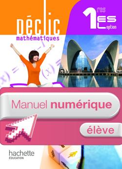 Manuel numérique Déclic Mathématiques 1res ES / L option - Licence élève - Edition 2011