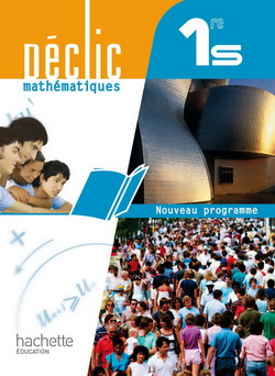 Déclic Mathématiques 1re S - Livre élève Grand format - Edition 2011