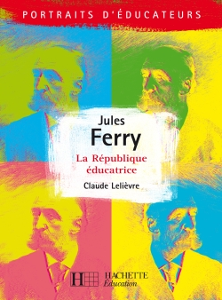 Jules Ferry - La république éducative
