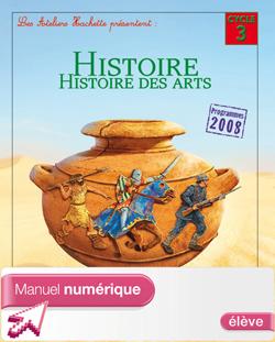 Les Ateliers Hachette Histoire Cycle 3 - Manuel numérique élève - Ed. 2012