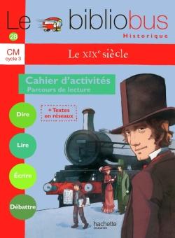 Le Bibliobus Nº 28 CM - Le XIXe siècle - Cahier d'activités - Ed.2009