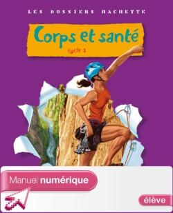 Les Dossiers Hachette Sciences Cycle 3 - Corps et santé - Manuel numérique élève - Ed. 2010