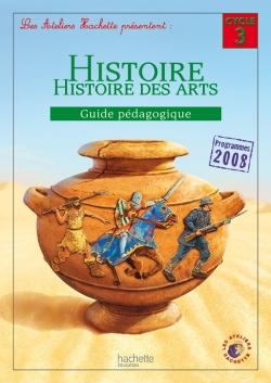 Les Ateliers Hachette Histoire Cycle 3 - Guide pédagogique - Ed. 2012