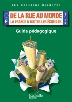 Dossiers Hachette Géo Cycle 3-De la rue au monde : la France à toutes les échelles-Guide-Ed. 2012