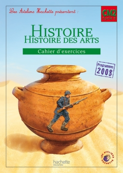 Les Ateliers Hachette Histoire Cycle 3 - Cahier d'exercices CM2 - Ed. 2012