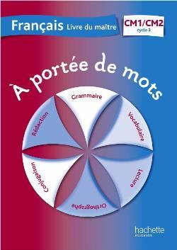 A portée de mots - Français CM1-CM2 - Guide pédagogique - Ed. 2012