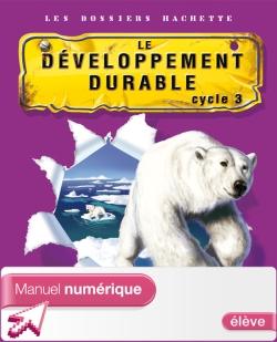 Les Dossiers Hachette Sciences Cycle 3 - Développement durable - Manuel numérique élève - 2007