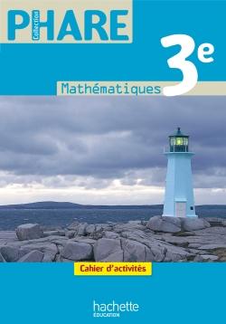 Phare Mathématiques 3e - Cahier d'activités - Edition 2012