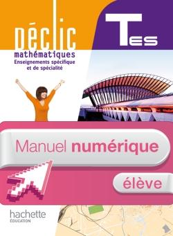 Manuel numérique mathématiques Déclic T ES spécifique et spécialité - Licence élève - Edition 2012