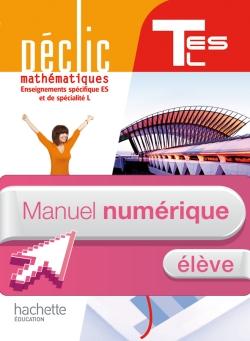 Manuel numérique mathématiques Déclic T spécifique ES / spécialité L - Licence élève - Edition 2012