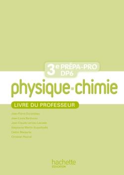 Physique - Chimie 3eme Prépa-Pro/DP6 - Livre professeur - Ed. 2012