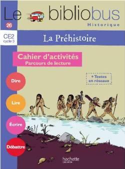 Le Bibliobus Nº 26 CE2 - La Préhistoire - Cahier d'activités - Ed.2008