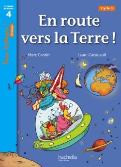 En route vers la Terre ! Niveau 4 - Tous lecteurs ! Roman - Livre élève - Ed. 2013