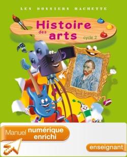 Dossiers Hachette Histoire Cycle 2 Histoire des Arts - Manuel numérique enrichi enseignant - Ed 2013