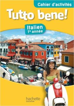 Tutto bene 1e année - Italien - Cahier d'activités - Edition 2013