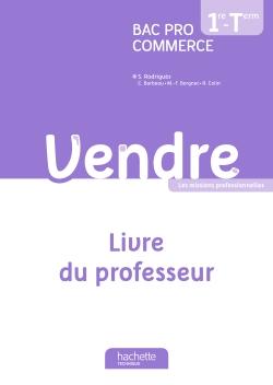 Vendre 1re et Terminale Bac Pro Commerce - Livre du professeur - Ed. 2013