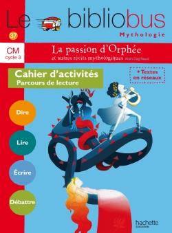 Le Bibliobus Nº 37 CM - La passion d'Orphée et autres récits - Cahier élève - Ed. 2014