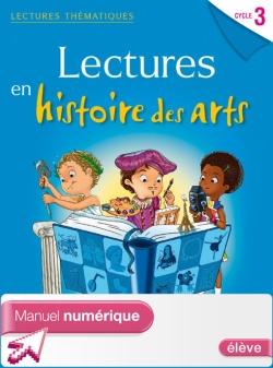 Lectures thématiques Cycle 3 - Histoire des Arts - Manuel numérique simple élève - Ed. 2014
