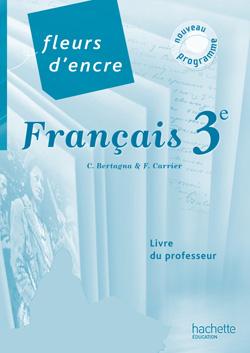 Fleurs d'encre français 3e - Livre du professeur - Edition 2012
