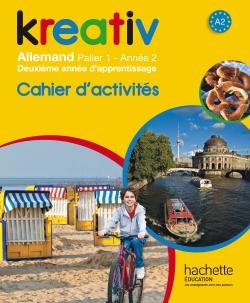 Kreativ année 2 palier 1 - Allemand - Cahier d'activités - édition 2014