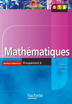 Mathématiques, BTS Industriels Groupement A, Livre de l'élève, éd. 2006