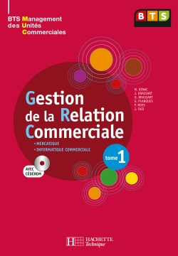 Gestion de la relation commerciale, Tome 1, BTS MUC, Livre de l'élève avec CD, éd. 2008