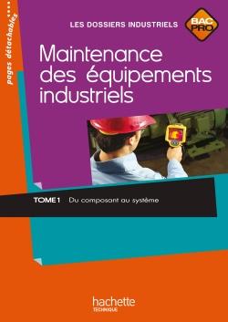 Maintenance des équipements industriels Tome 1 Bac Pro - Livre élève - Ed.2011