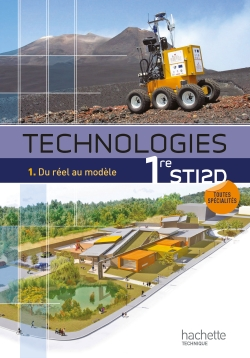 Technologies 1re STI2D, T1 Du réel au modèle - Livre élève - Ed.2011