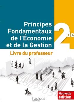 Principes Fondamentaux de l'Economie et de la Gestion 2de - Livre professeur - Ed. 2014
