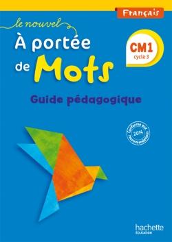 Le Nouvel A portée de mots - Français CM1 - Guide pédagogique - Ed. 2015