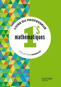 Mathématiques Barbazo 1re S - Livre du professeur - éd. 2015