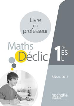 Déclic mathématiques 1re ES/L - Livre du professseur - éd. 2015