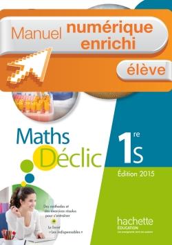 Manuel numérique Déclic 1re S - Licence élève enrichie - Edition 2015