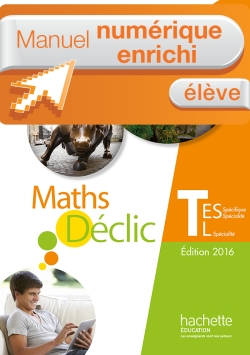 Manuel numérique Déclic maths Tle ES/L - Licence enrichie élève - éd. 2016