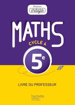 Mission Indigo mathématiques cycle 4 / 5e - Livre du professeur - éd. 2016