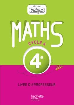 Mission Indigo mathématiques cycle 4 / 4e - Livre du professeur - éd. 2016