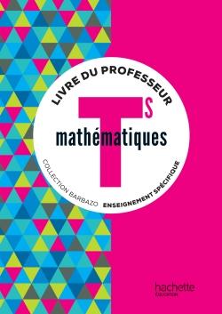 Mathématiques Barbazo Tle S spécifique - Livre du professeur - éd. 2016