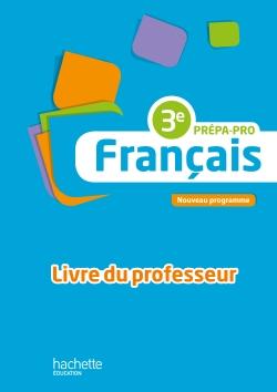 Français 3e Prépa-Pro - Livre professeur - Ed. 2016