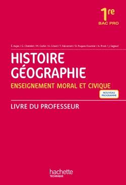 Histoire - Géographie - Enseignement moral et civique 1re Bac Pro- Livre professeur - Ed. 2016