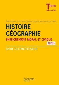 Histoire - Géographie - Enseignement moral et civique - Term Bac Pro - Livre professeur - Ed. 2016
