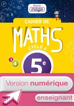 Version numérique enseignant Cahier de maths Mission Indigo cycle 4 / 5e - éd. 2017