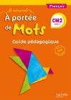 Le Nouvel A portée de mots - Français CM2 - Guide pédagogique - Ed. 2017