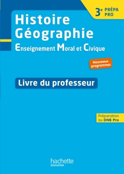 Histoire - Géographie - EMC 3e Prépa-Pro - Livre professeur - Ed. 2017