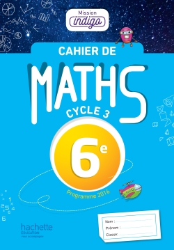 Cahier de maths Mission Indigo 6e - éd. 2017