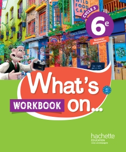 What's on... anglais cycle 3 / 6e - Workbook - éd. 2017