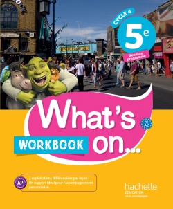 What's on... anglais cycle 4 / 5e - Workbook - éd. 2017