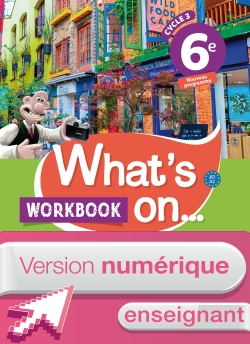 Version numérique enseignant Workbook What's on... anglais cycle 3 / 6e - éd. 2017