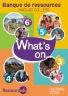 Banque de ressources What's on... collège (6e, 5e, 4e, 3e) anglais LV1 - éd. 2017