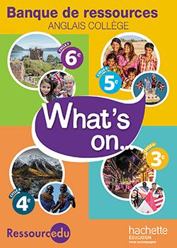 Extrait de la base de ressources What's on ... Collège (6e, 5e, 4e, 3e) Anglais LV1 - Ed. 2017