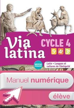 Via latina Latin  langues et cultures de l'Antiquité 5e 4e 3e (CYCLE 4) Manuel num élève Ed. 2017
